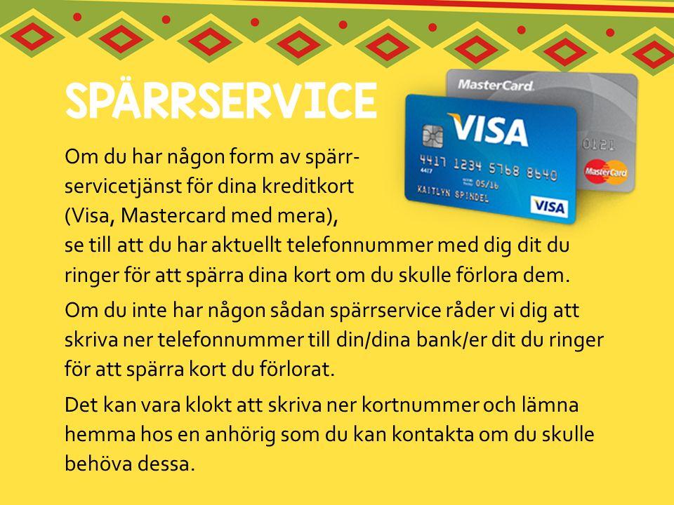 Om du har någon form av spärr- servicetjänst för dina kreditkort (Visa, Mastercard med mera), se till att du har aktuellt telefonnummer med dig dit du ringer för att spärra dina kort om du skulle förlora dem.