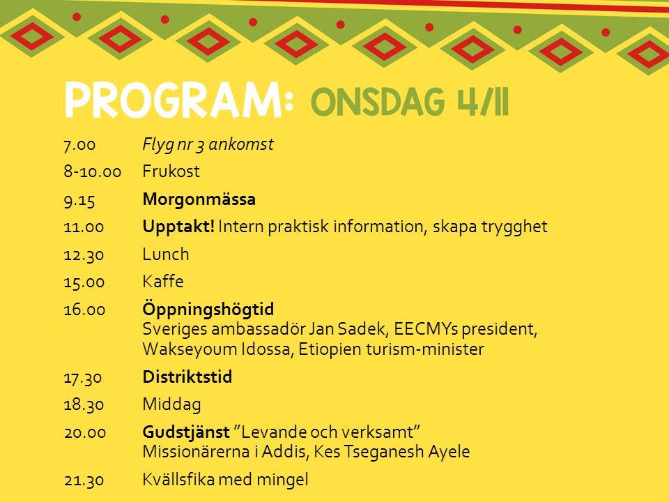 7.00 Flyg nr 3 ankomst 8-10.00 Frukost. 9.15 Morgonmässa. 11.00 Upptakt! Intern praktisk information, skapa trygghet.