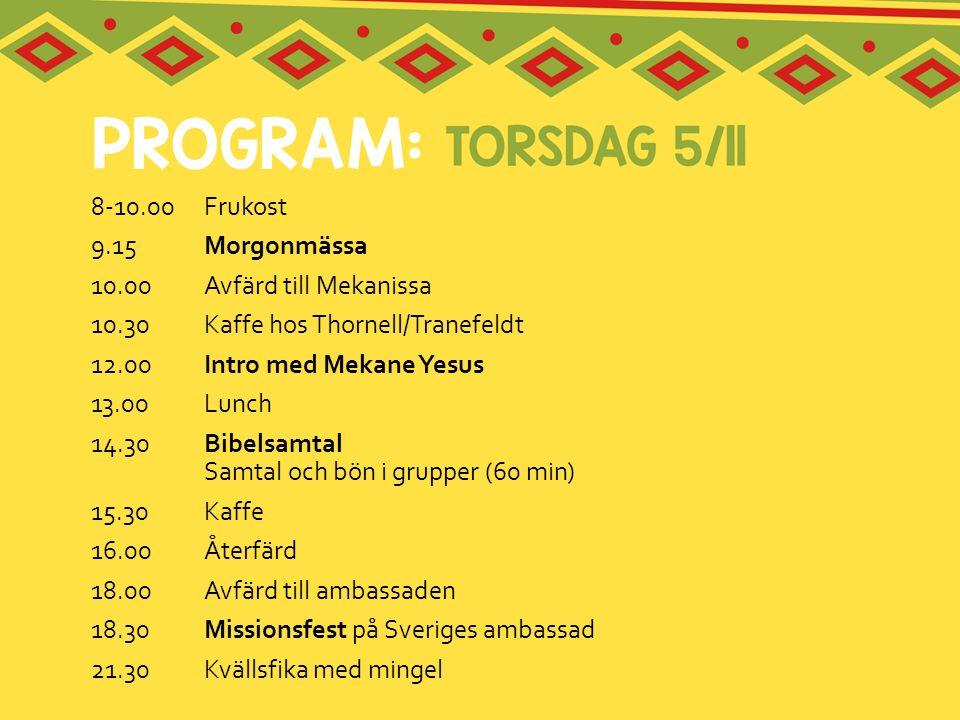 8-10.00 Frukost 9.15 Morgonmässa. 10.00 Avfärd till Mekanissa. 10.30 Kaffe hos Thornell/Tranefeldt.