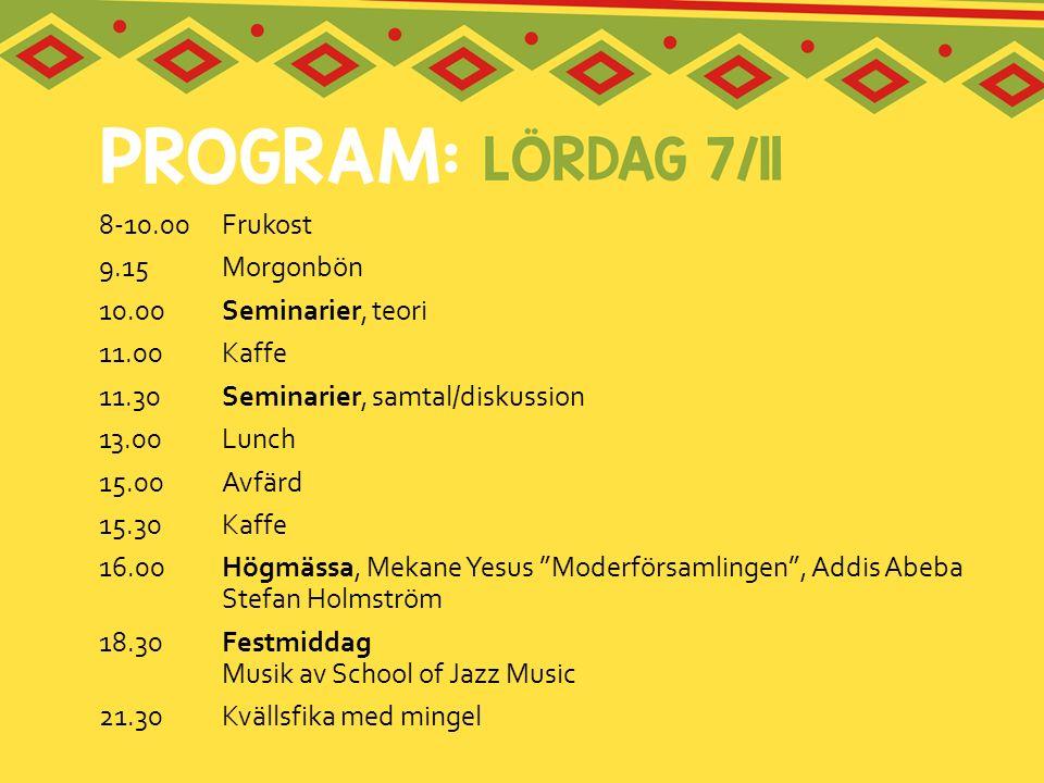 8-10.00 Frukost 9.15 Morgonbön. 10.00 Seminarier, teori. 11.00 Kaffe. 11.30 Seminarier, samtal/diskussion.
