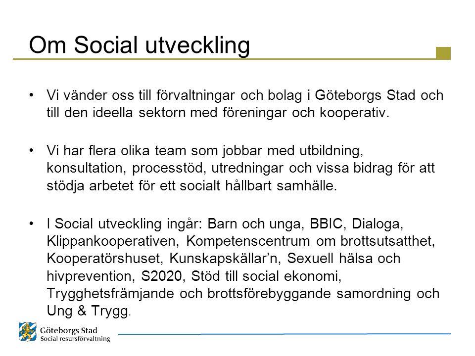 Om Social utveckling Vi vänder oss till förvaltningar och bolag i Göteborgs Stad och till den ideella sektorn med föreningar och kooperativ.