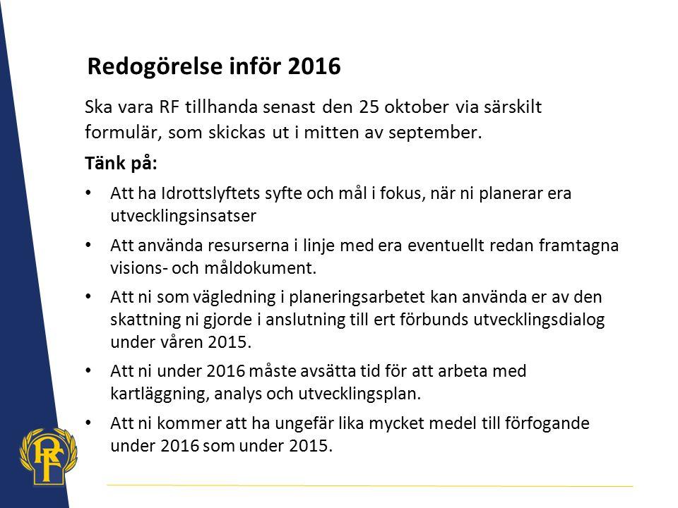Redogörelse inför 2016 Ska vara RF tillhanda senast den 25 oktober via särskilt formulär, som skickas ut i mitten av september.