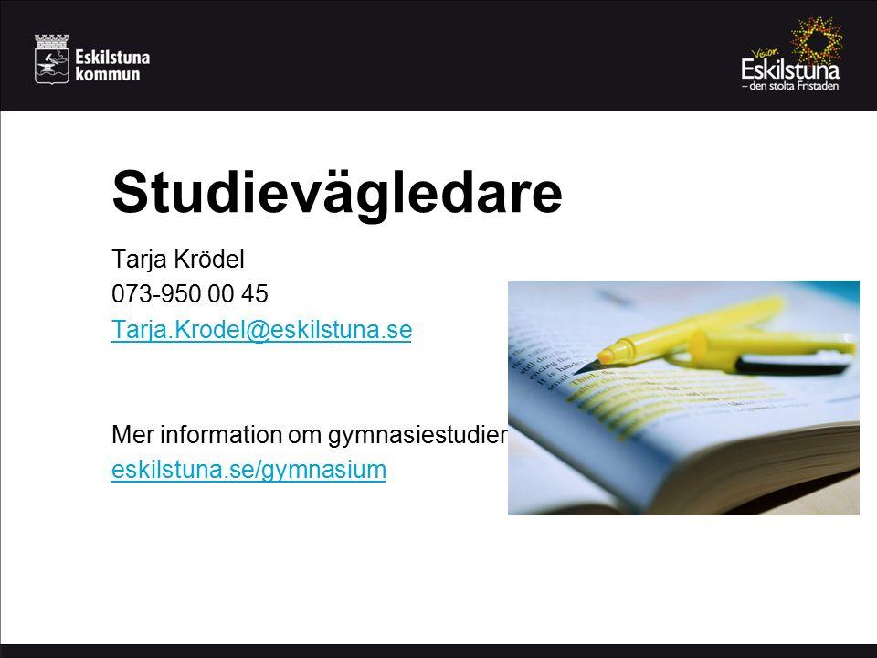 Studievägledare Tarja Krödel 073-950 00 45 Tarja.Krodel@eskilstuna.se