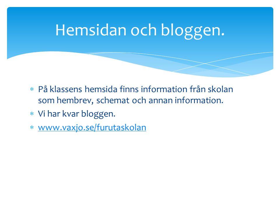 Hemsidan och bloggen. På klassens hemsida finns information från skolan som hembrev, schemat och annan information.