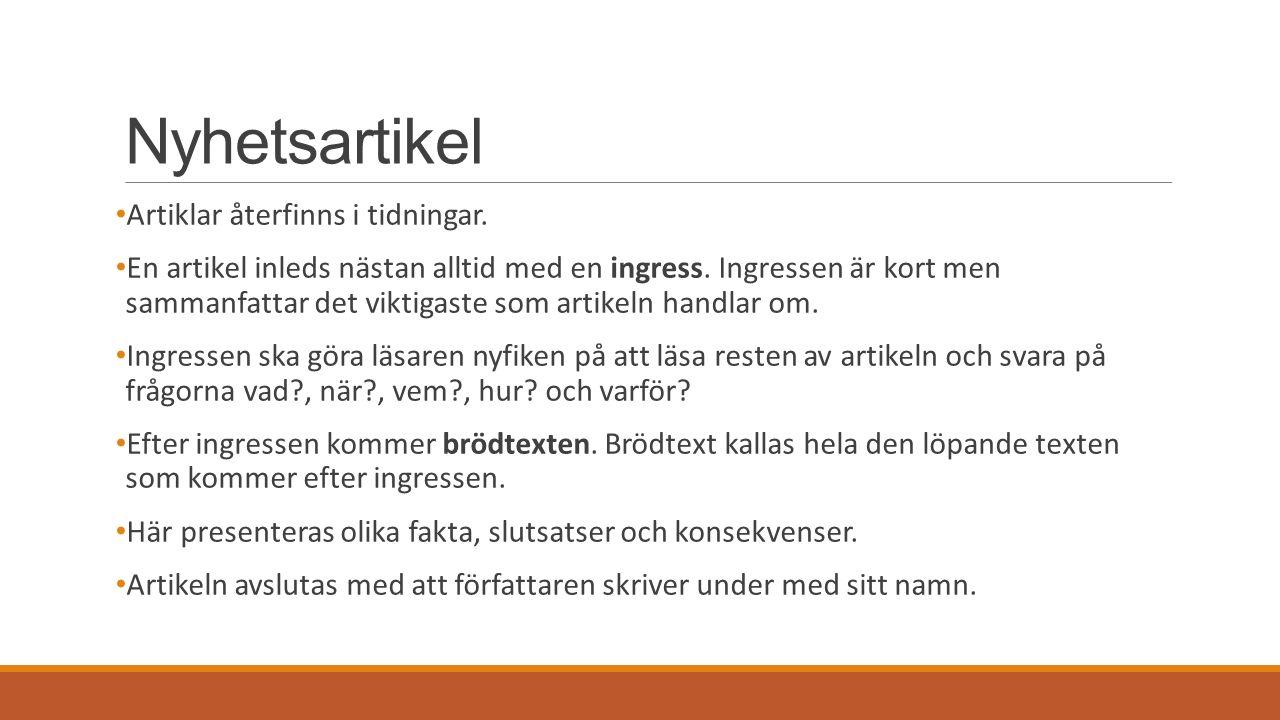 Nyhetsartikel Artiklar återfinns i tidningar.