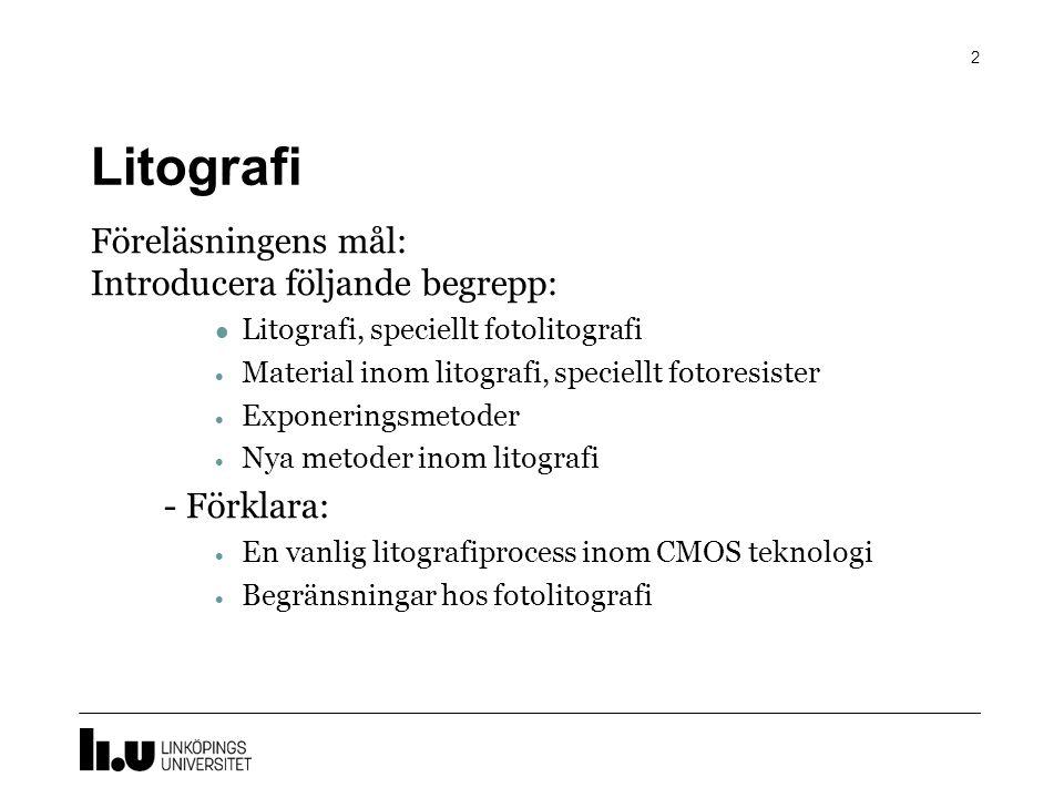 Litografi Föreläsningens mål: Introducera följande begrepp: