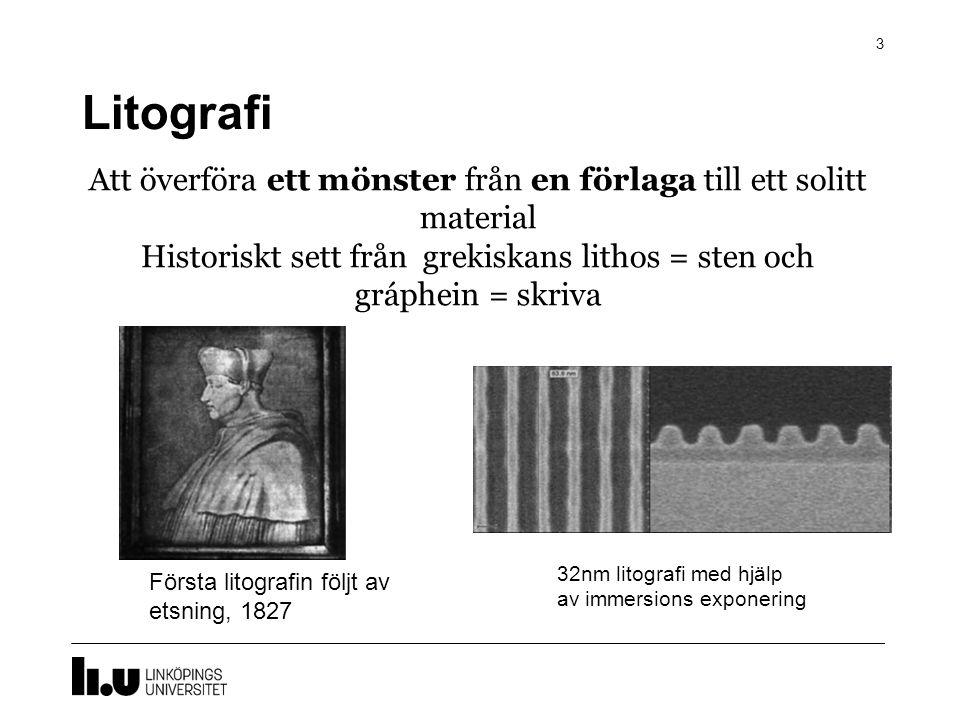 Litografi Att överföra ett mönster från en förlaga till ett solitt material Historiskt sett från grekiskans lithos = sten och gráphein = skriva.