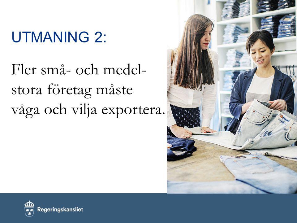 Fler små- och medel- stora företag måste våga och vilja exportera.