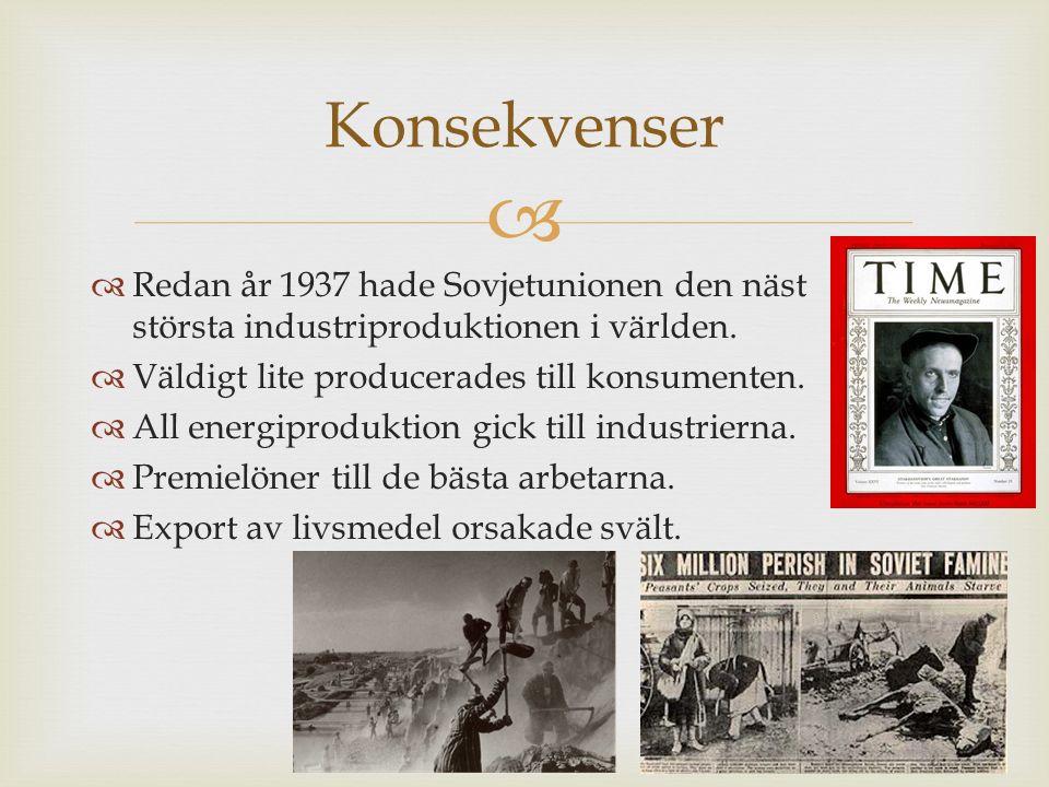 Konsekvenser Redan år 1937 hade Sovjetunionen den näst största industriproduktionen i världen. Väldigt lite producerades till konsumenten.