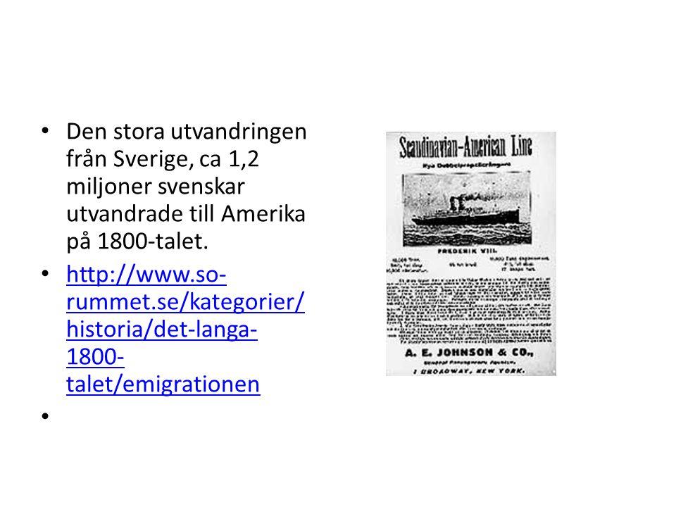 Den stora utvandringen från Sverige, ca 1,2 miljoner svenskar utvandrade till Amerika på 1800-talet.