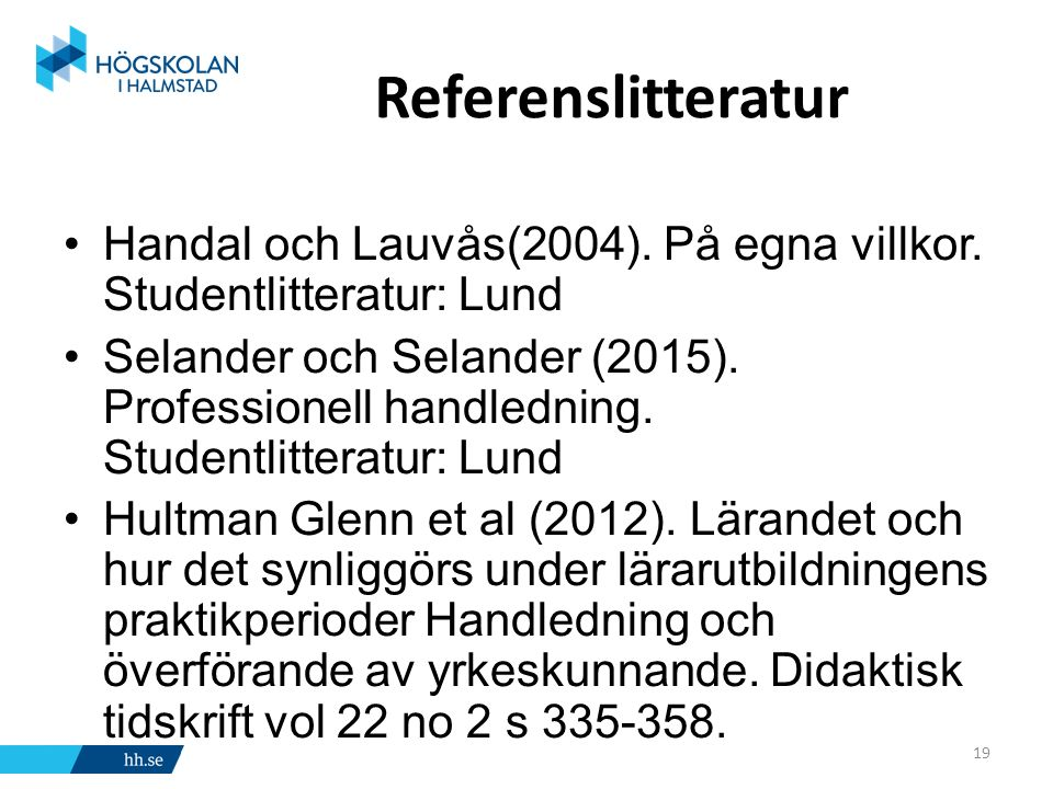 Referenslitteratur Handal och Lauvås(2004). På egna villkor. Studentlitteratur: Lund.