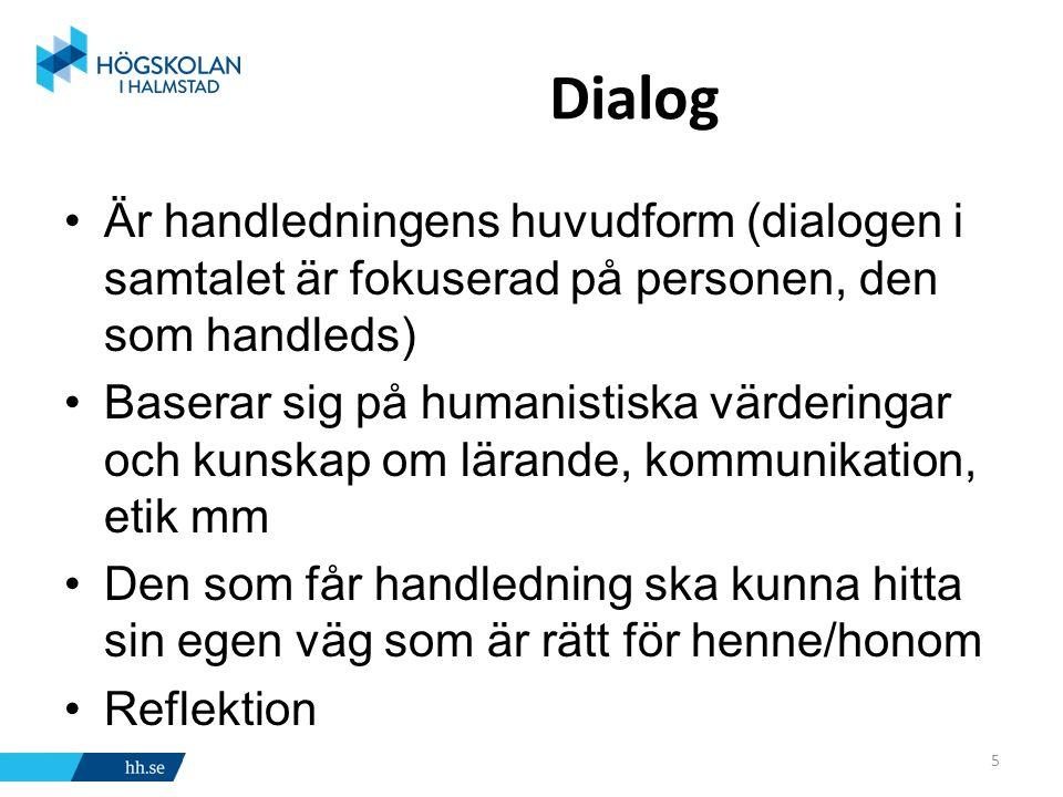 Dialog Är handledningens huvudform (dialogen i samtalet är fokuserad på personen, den som handleds)