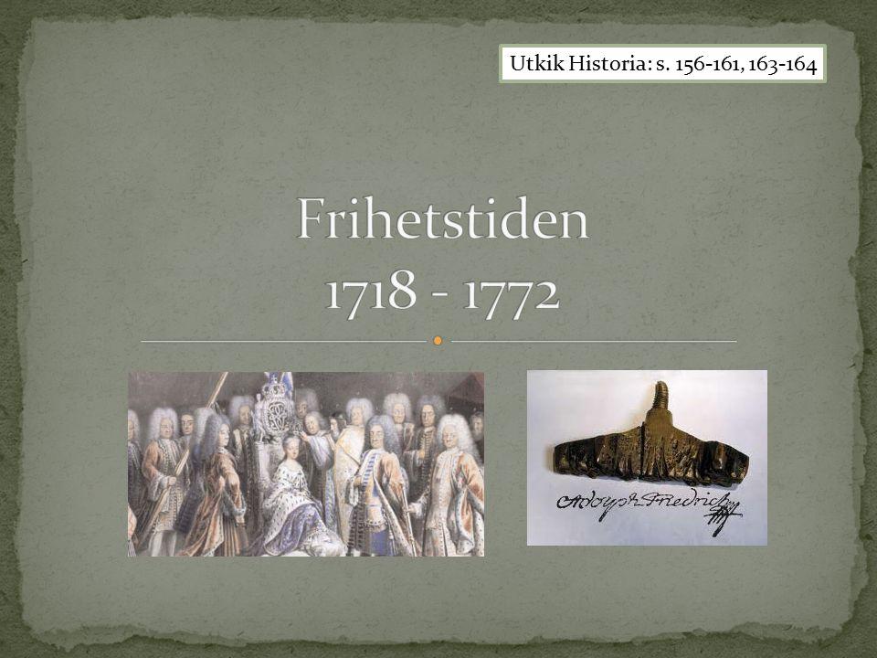 Utkik Historia: s. 156-161, 163-164 Frihetstiden 1718 - 1772