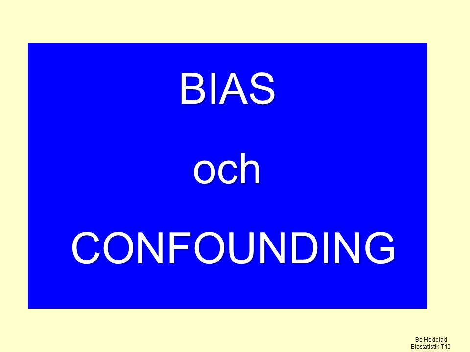 BIAS och CONFOUNDING Bo Hedblad Biostatistik T10