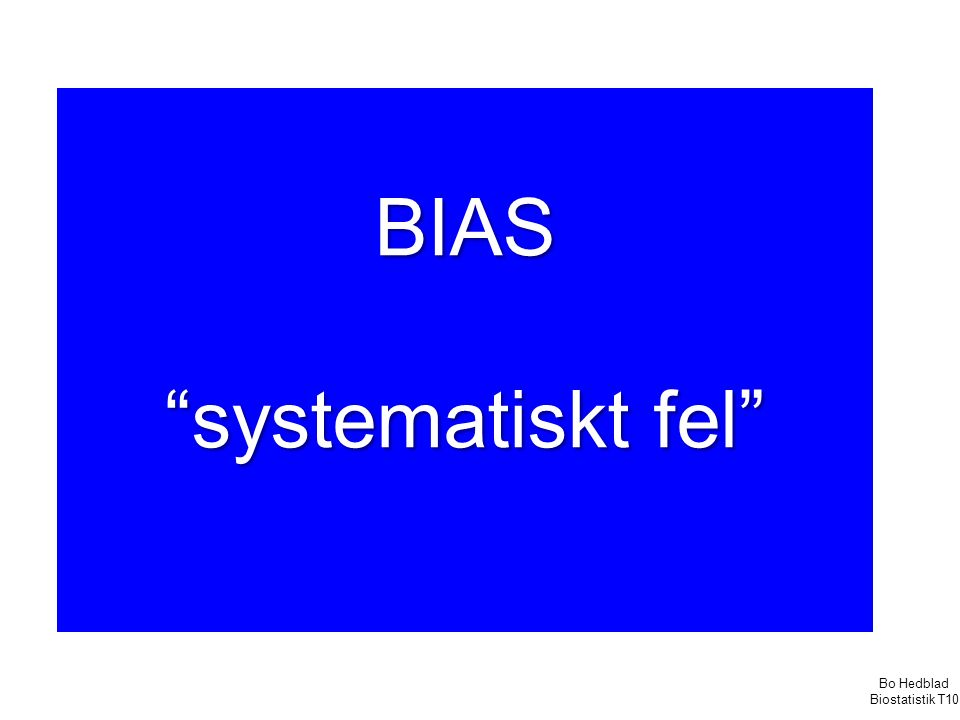 BIAS systematiskt fel Bo Hedblad Biostatistik T10