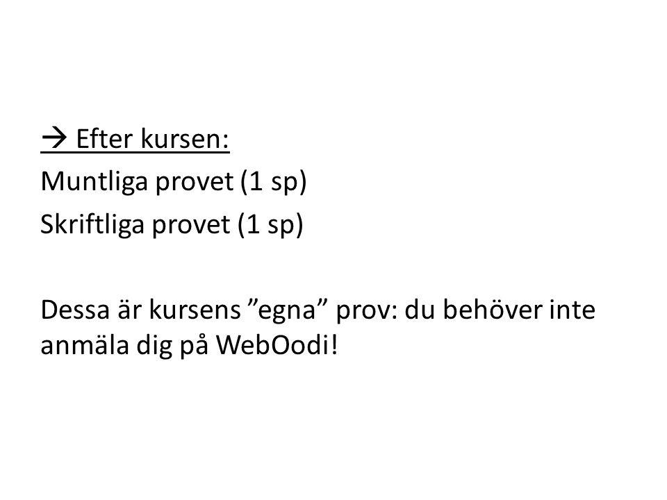  Efter kursen: Muntliga provet (1 sp) Skriftliga provet (1 sp) Dessa är kursens egna prov: du behöver inte anmäla dig på WebOodi!
