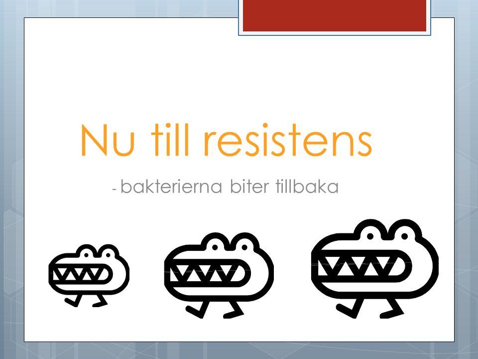 Nu till resistens - bakterierna biter tillbaka