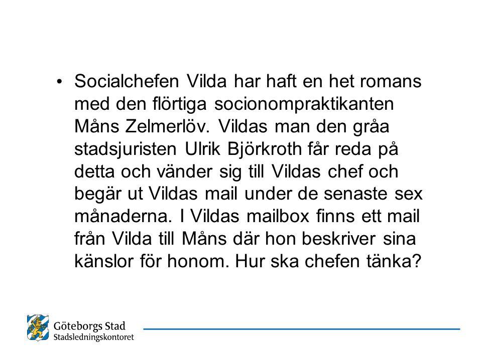 Socialchefen Vilda har haft en het romans med den flörtiga socionompraktikanten Måns Zelmerlöv.
