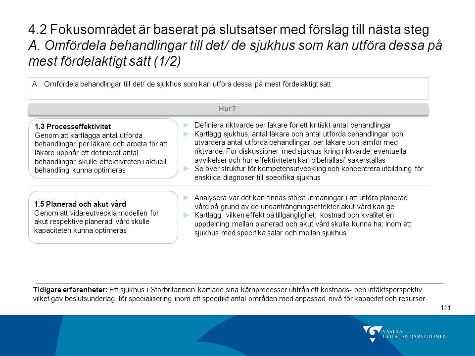 4.2 Fokusområdet är baserat på slutsatser med förslag till nästa steg A. Omfördela behandlingar till det/ de sjukhus som kan utföra dessa på mest fördelaktigt sätt (1/2)