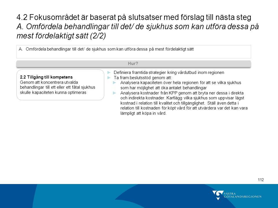 4.2 Fokusområdet är baserat på slutsatser med förslag till nästa steg A. Omfördela behandlingar till det/ de sjukhus som kan utföra dessa på mest fördelaktigt sätt (2/2)