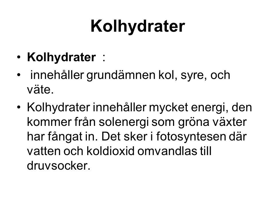 Kolhydrater Kolhydrater : innehåller grundämnen kol, syre, och väte.