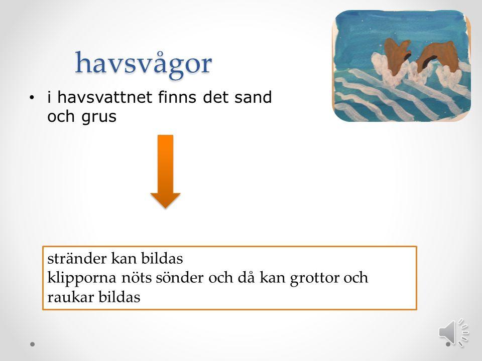 havsvågor i havsvattnet finns det sand och grus stränder kan bildas
