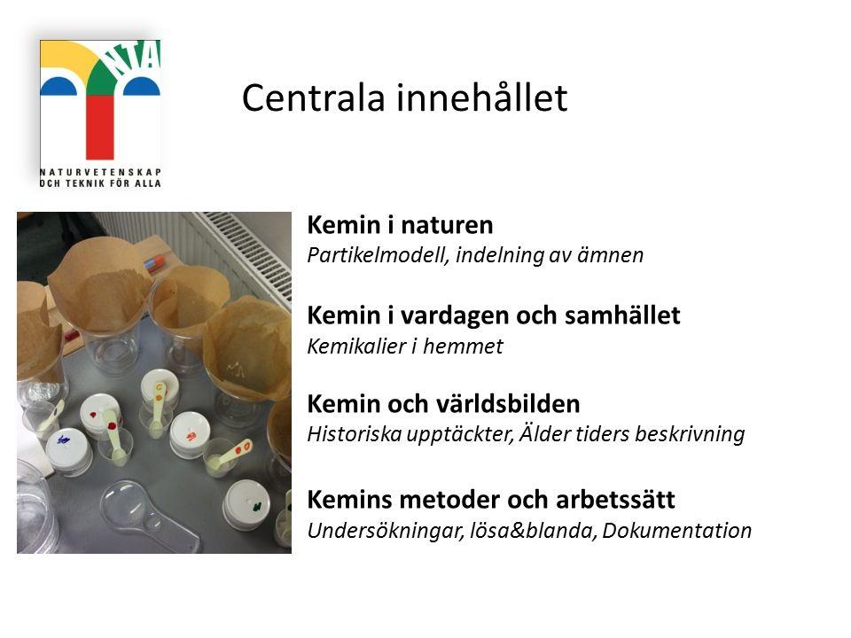 Centrala innehållet Kemin i naturen Kemin i vardagen och samhället