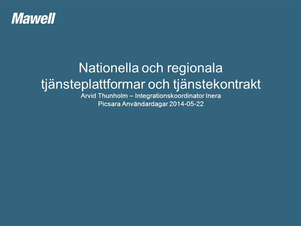 Nationella och regionala tjänsteplattformar och tjänstekontrakt Arvid Thunholm – Integrationskoordinator Inera Picsara Användardagar 2014-05-22