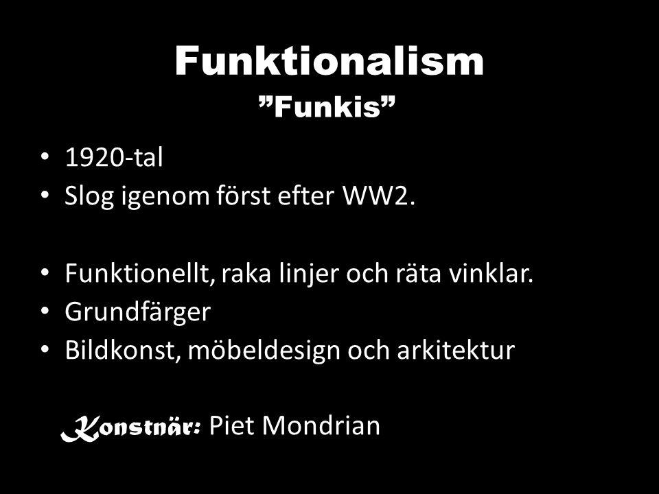 Funktionalism Funkis 1920-tal Slog igenom först efter WW2.