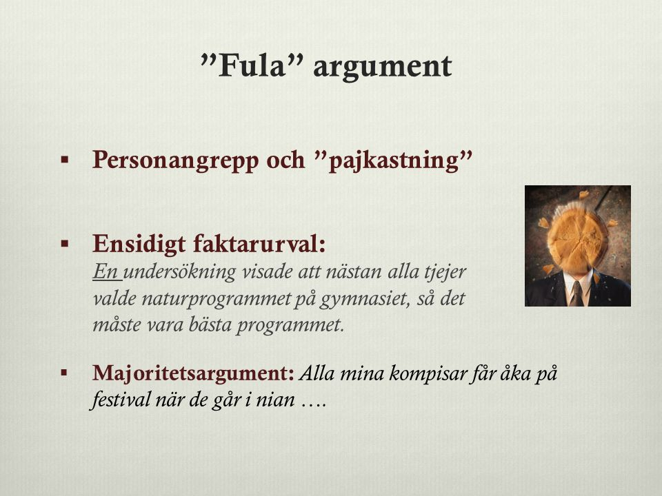 Fula argument Personangrepp och pajkastning