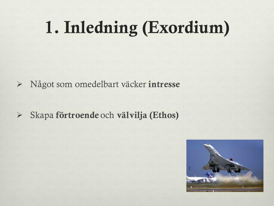 1. Inledning (Exordium) Något som omedelbart väcker intresse