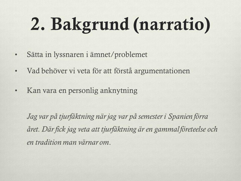 2. Bakgrund (narratio) Sätta in lyssnaren i ämnet/problemet