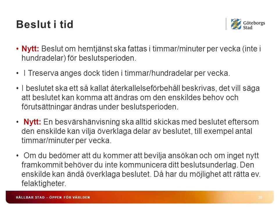 Beslut i tid Nytt: Beslut om hemtjänst ska fattas i timmar/minuter per vecka (inte i hundradelar) för beslutsperioden.