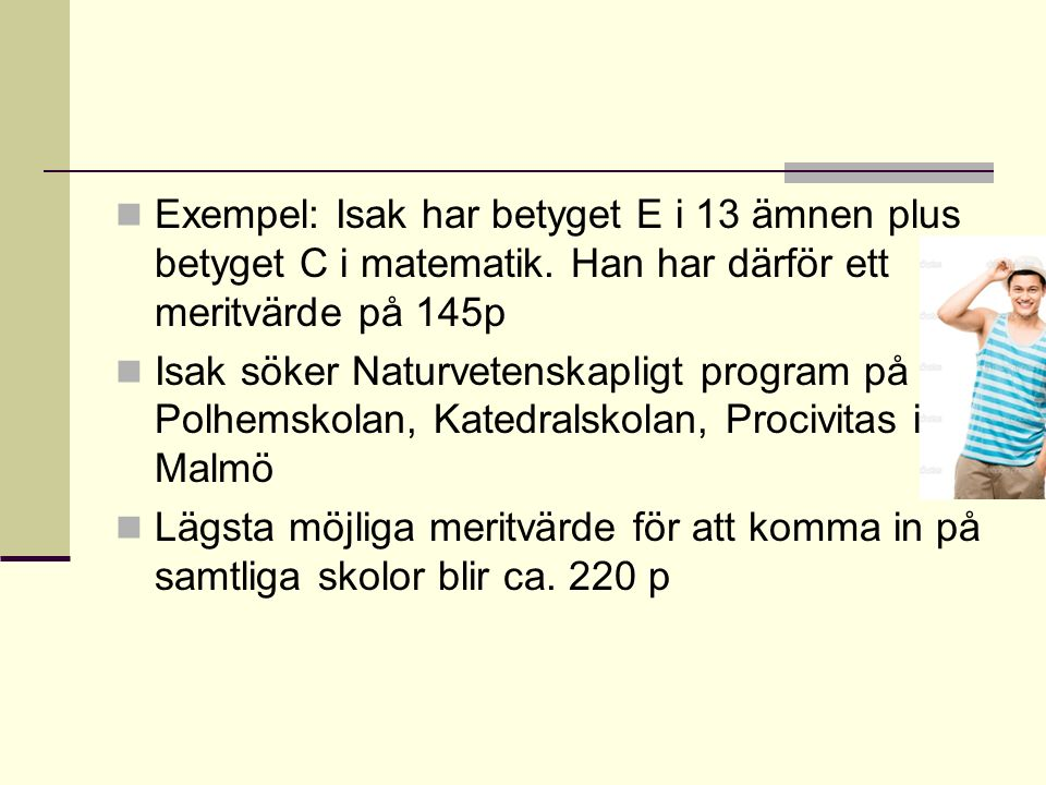 Exempel: Isak har betyget E i 13 ämnen plus betyget C i matematik