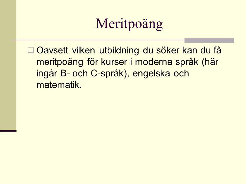 Meritpoäng Oavsett vilken utbildning du söker kan du få meritpoäng för kurser i moderna språk (här ingår B- och C-språk), engelska och matematik.
