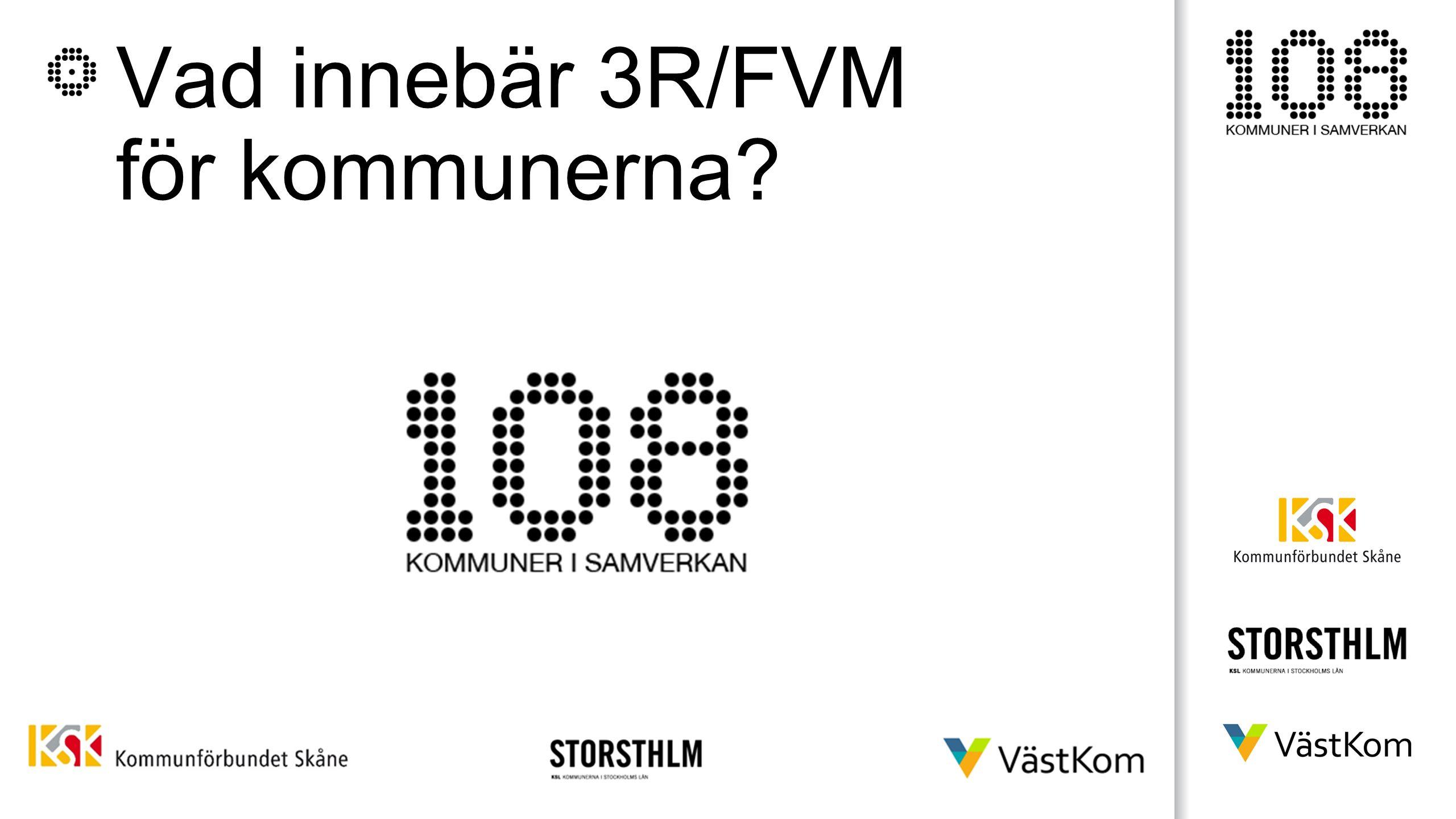 Vad innebär 3R/FVM för kommunerna