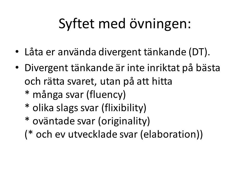 Syftet med övningen: Låta er använda divergent tänkande (DT).