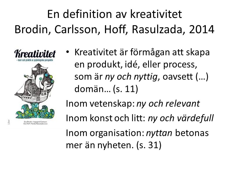 En definition av kreativitet Brodin, Carlsson, Hoff, Rasulzada, 2014