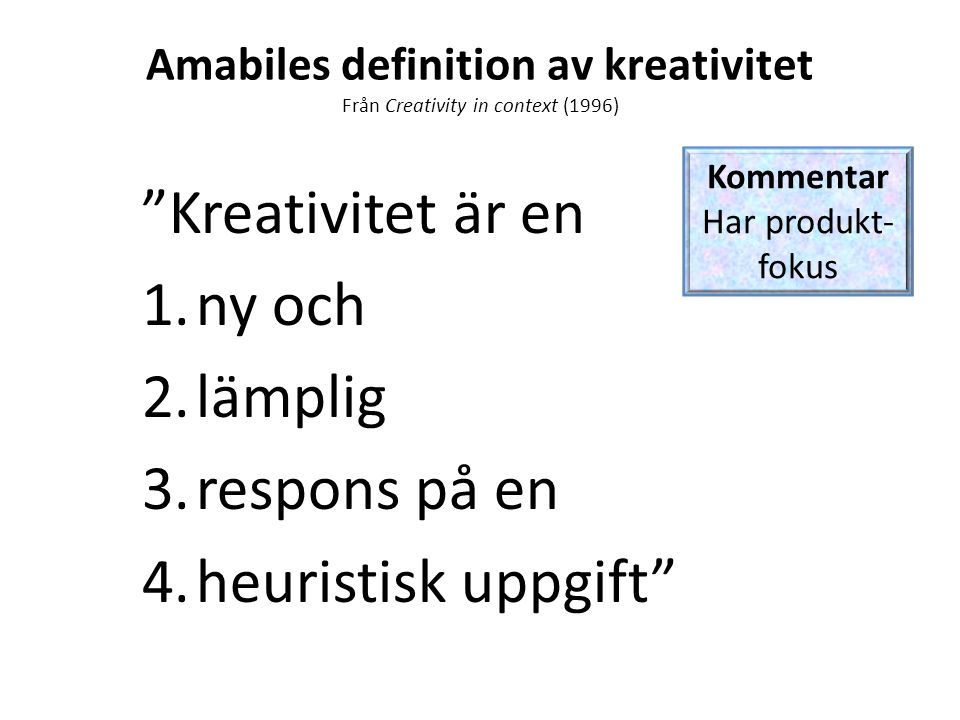 Amabiles definition av kreativitet Från Creativity in context (1996)