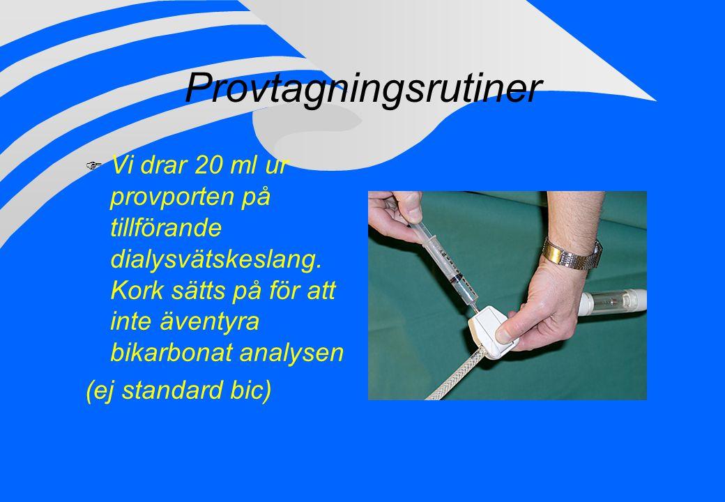 Provtagningsrutiner Vi drar 20 ml ur provporten på tillförande dialysvätskeslang. Kork sätts på för att inte äventyra bikarbonat analysen.