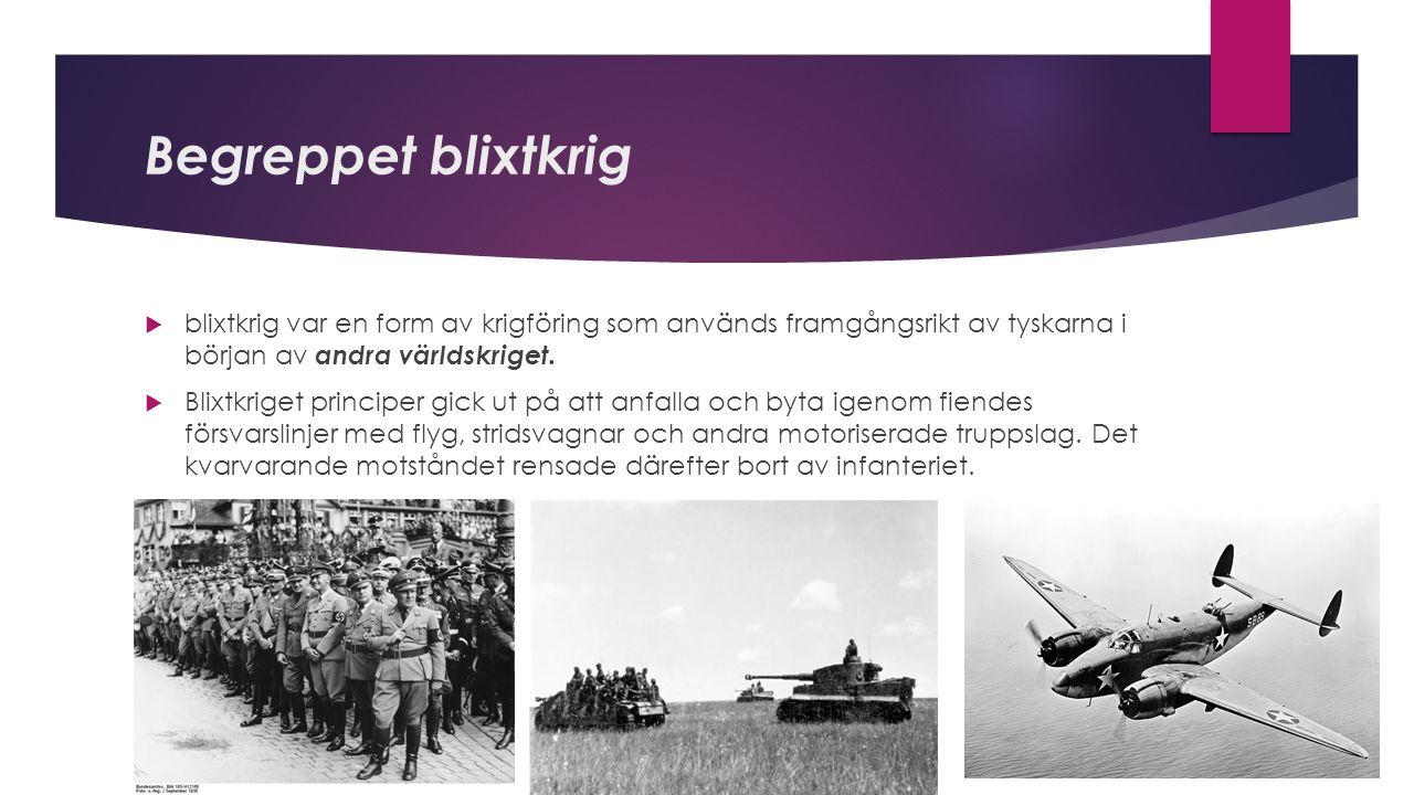 Begreppet blixtkrig blixtkrig var en form av krigföring som används framgångsrikt av tyskarna i början av andra världskriget.