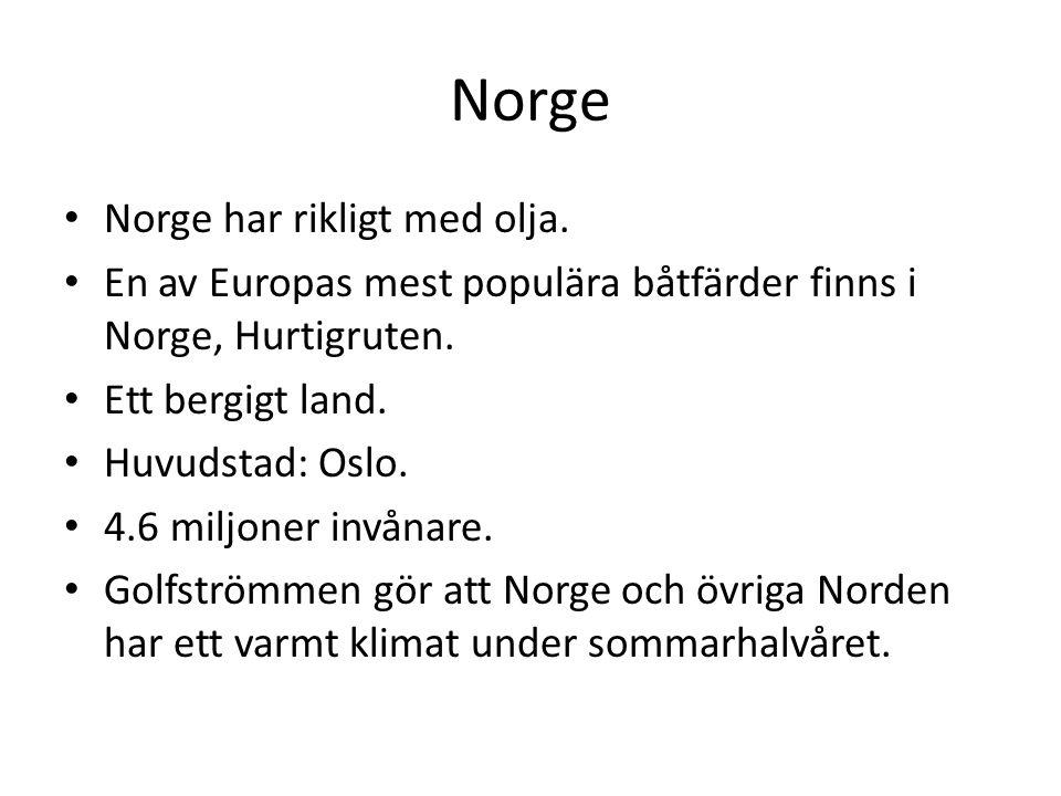 Norge Norge har rikligt med olja.