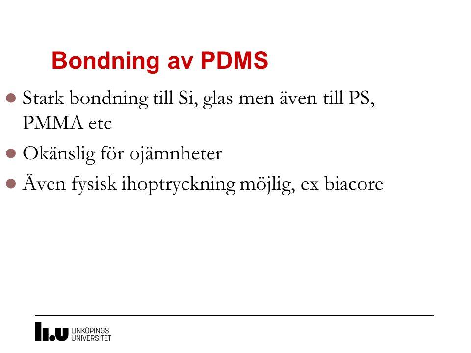 Bondning av PDMS Stark bondning till Si, glas men även till PS, PMMA etc. Okänslig för ojämnheter.