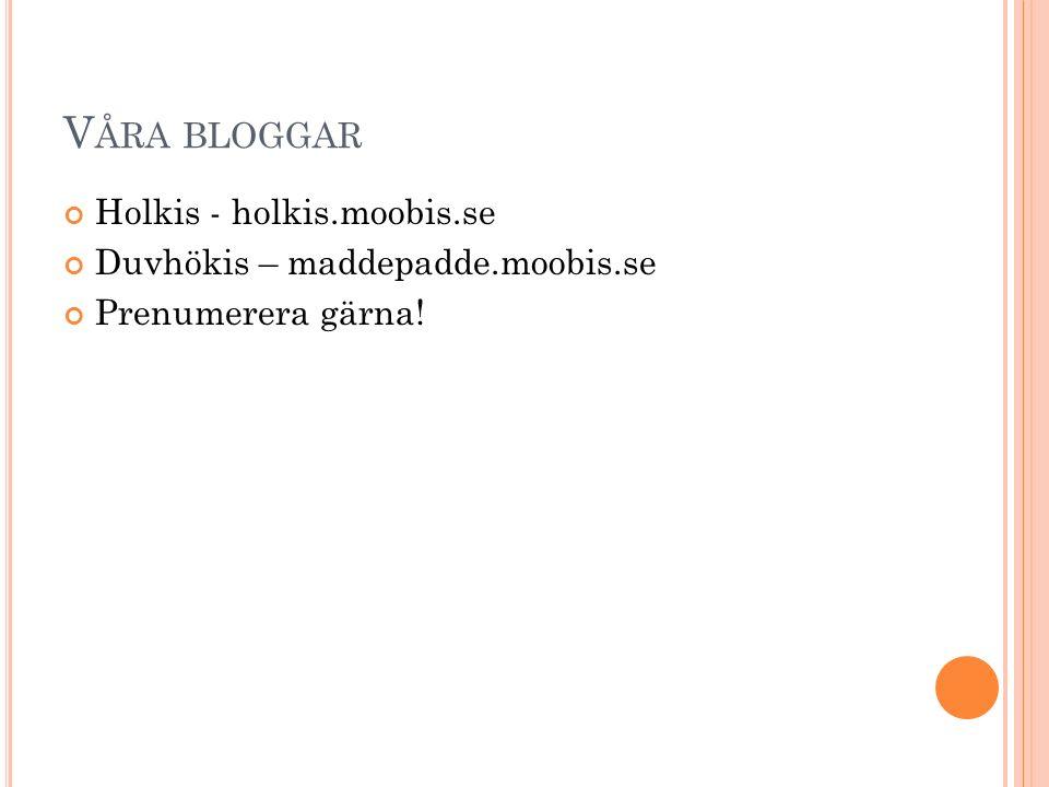 Våra bloggar Holkis - holkis.moobis.se Duvhökis – maddepadde.moobis.se