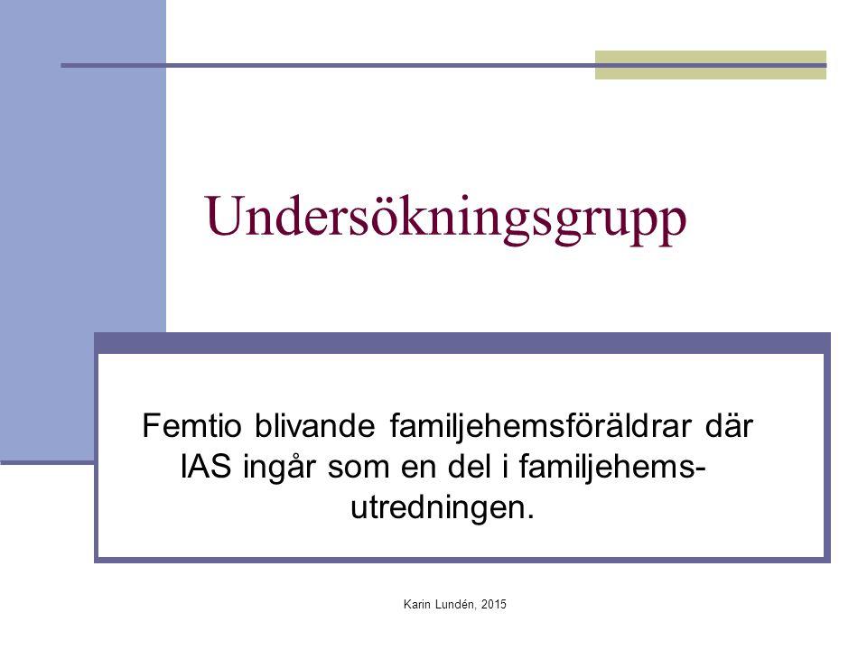 Undersökningsgrupp Femtio blivande familjehemsföräldrar där IAS ingår som en del i familjehems-utredningen.