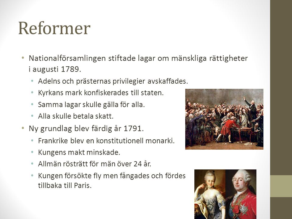 Reformer Nationalförsamlingen stiftade lagar om mänskliga rättigheter i augusti 1789. Adelns och prästernas privilegier avskaffades.