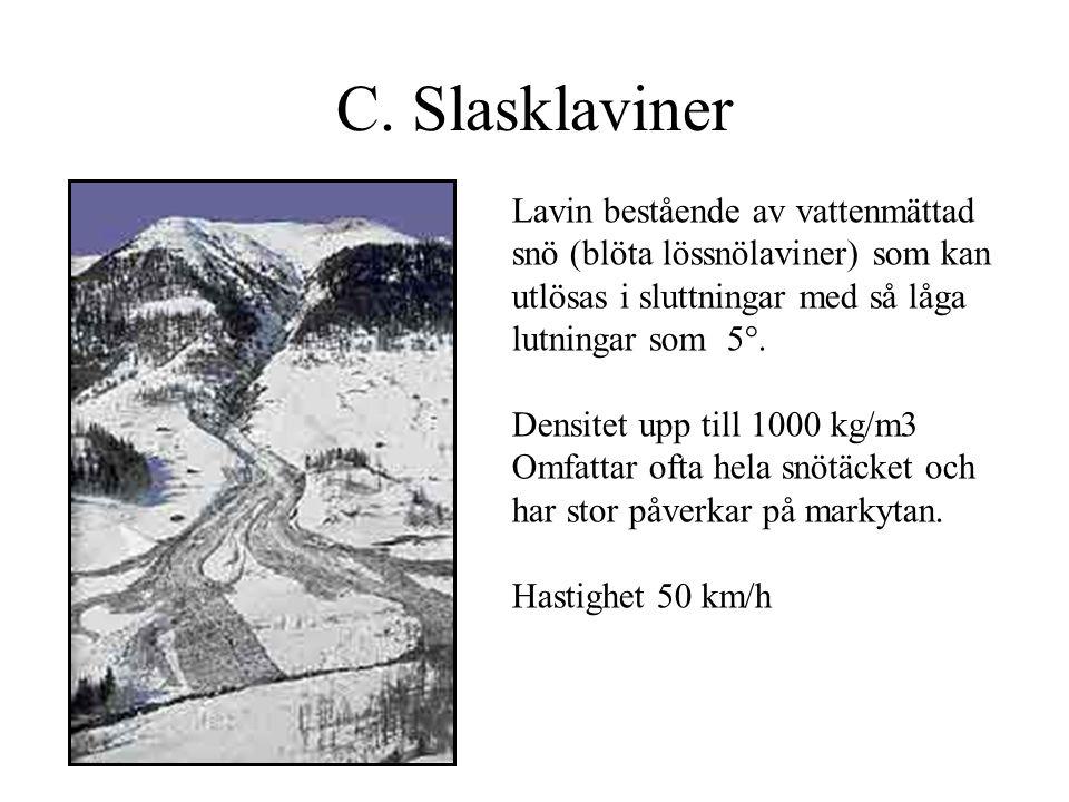 C. Slasklaviner Lavin bestående av vattenmättad snö (blöta lössnölaviner) som kan utlösas i sluttningar med så låga lutningar som 5°.