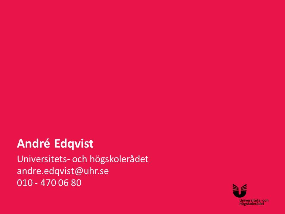 André Edqvist Universitets- och högskolerådet andre.edqvist@uhr.se