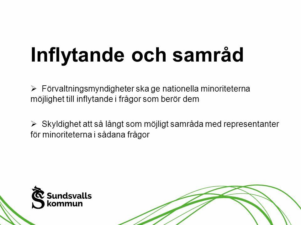 Inflytande och samråd Förvaltningsmyndigheter ska ge nationella minoriteterna möjlighet till inflytande i frågor som berör dem.