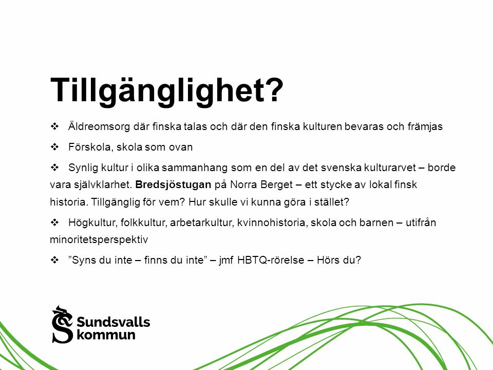 Tillgänglighet Äldreomsorg där finska talas och där den finska kulturen bevaras och främjas. Förskola, skola som ovan.